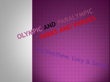 By Matthew, Lucy & Sarah This is the Olympic Park…… The Olympic Park is using up 2.5 square kilometres of land in east London.