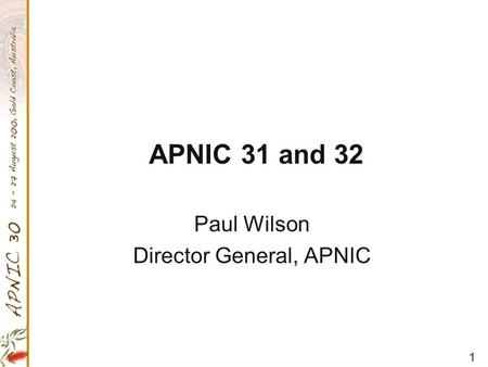 1 APNIC 31 and 32 Paul Wilson Director General, APNIC.