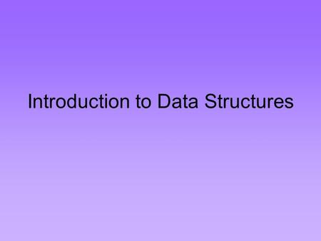 Introduction to Data Structures. Data Structures A data structure is a scheme for organizing data in the memory of a computer. Some of the more commonly.