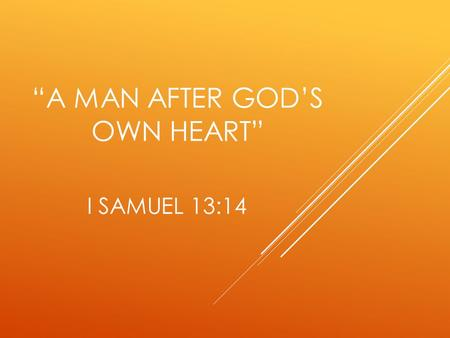 """A MAN AFTER GOD'S OWN HEART"" I SAMUEL 13:14. I Samuel 13:14 ""a man after His own heart"" NIV NASB KJV ""a man loyal to Him"" HCSB NET."
