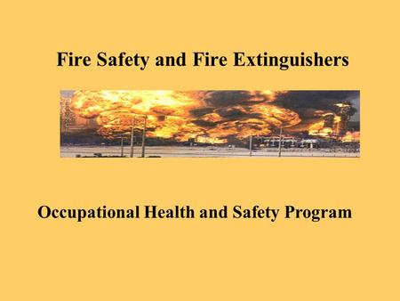 OSHA Office of Training and Education 1 Fire Safety and Fire Extinguishers Occupational Health and Safety Program.