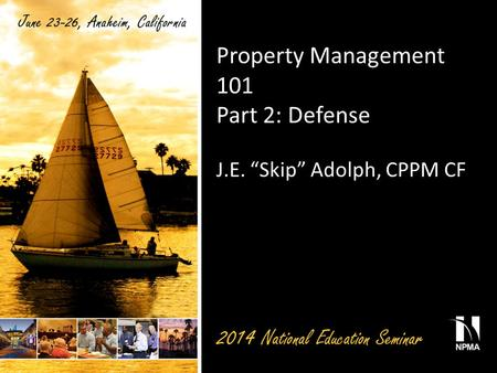 "Property Management 101 Part 2: Defense J.E. ""Skip"" Adolph, CPPM CF."