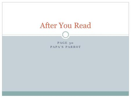 After You Read Page 30 Papa's Parrot.