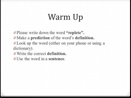 "Warm Up Please write down the word ""replete""."