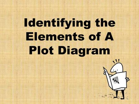 Identifying the Elements of A Plot Diagram. Plot (definition) Plot is the organized pattern or sequence of events that make up a story. Every plot is.