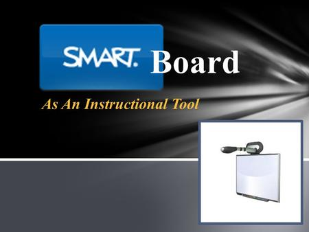 Board As An Instructional Tool. The SMARTboard allows you to: Navigate by touching the screen (pointer and keyboard tools) Write on the screen (pen tools)