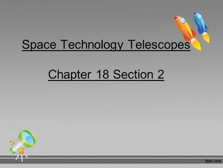 Space Technology Telescopes Chapter 18 Section 2.