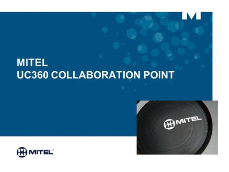MITEL UC360 COLLABORATION POINT. WHY IS COLLABORATION SO IMPORTANT? Companies that use advanced UCC technologies gain a clear competitive advantage Of.