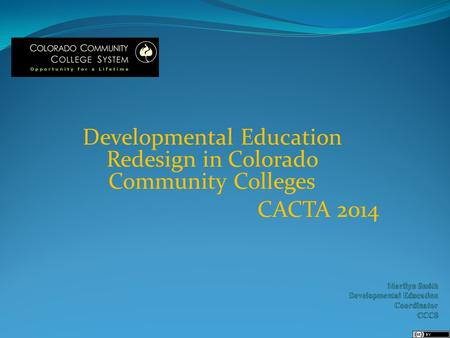 Developmental Education Redesign in Colorado Community Colleges CACTA 2014.