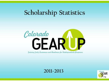 2011-2013 Scholarship Statistics. GEAR UP I $66,353.