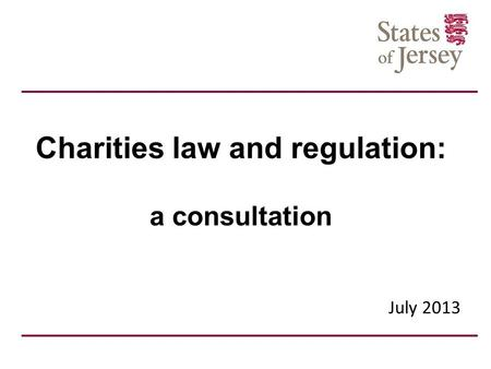 Charities law and regulation: a consultation July 2013.