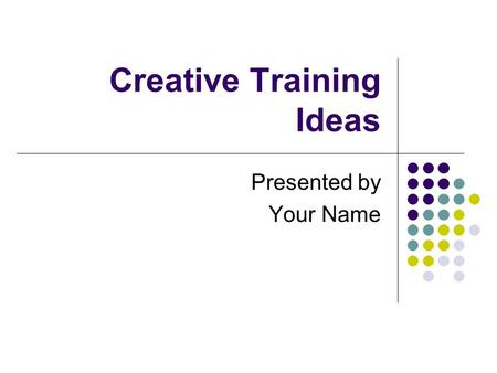 Creative Training Ideas Presented by Your Name. Agenda Overview Introduce the Team Brainstorming Objectives Rules for Brainstorming Brainstorming Activities.
