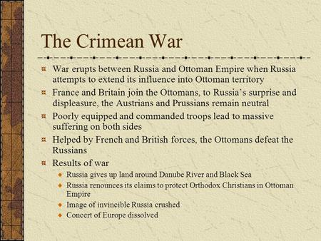 The Crimean War War erupts between Russia and Ottoman Empire when Russia attempts to extend its influence into Ottoman territory France and Britain join.
