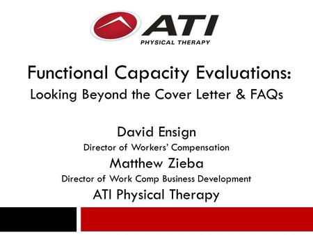 Functional Capacity Evaluations: Looking Beyond the Cover Letter & FAQs David Ensign Director of Workers' Compensation Matthew Zieba Director of Work Comp.