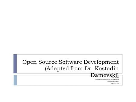 Open Source Software Development (Adapted from Dr. Kostadin Damevski) Sung Hee Park Department of Mathematics and Computer Science Virginia State University.