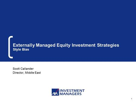 1 Externally Managed Equity Investment Strategies Style Bias Scott Callander Director, Middle East.