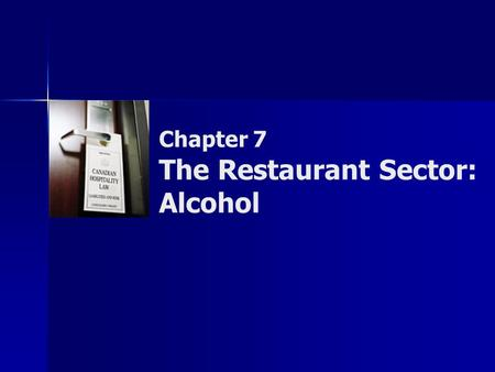 Chapter 7 The Restaurant Sector: Alcohol. Copyright © 2007 by Nelson, a division of Thomson Canada Limited 2 Summary of Objectives  To identify types.