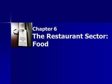 Chapter 6 The Restaurant Sector: Food. Copyright © 2007 by Nelson, a division of Thomson Canada Limited 2 Summary of Objectives  To examine the legislative.