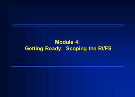 Module 4: Getting Ready: Scoping the RI/FS. 2 Module Objectives  Explain the purpose of the scoping phase of the RI/FS  Identify existing data which.