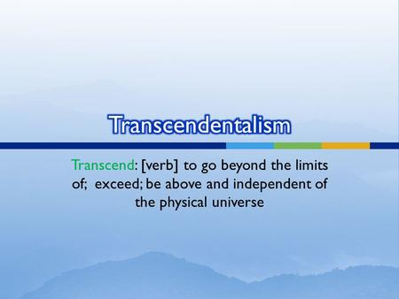 Transcend: [verb] to go beyond the limits of; exceed; be above and independent of the physical universe.