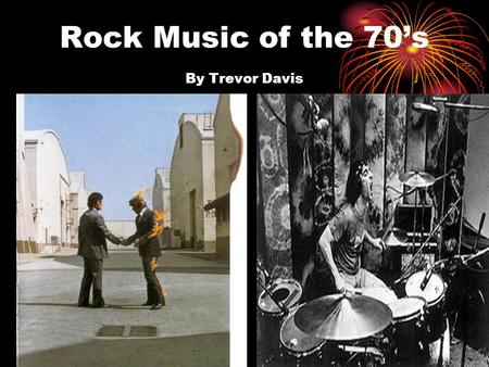 Rock Music of the 70's By Trevor Davis. Intro to the 70's Rock Scene After the initial invasion of the British on the rock scene we entered what I consider.