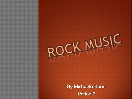 By Michaela Kouri Period 7.  Rock music revolves mostly around the electric or acoustic guitar.  Has a strong backbeat  Saxophone, bass, keyboard,