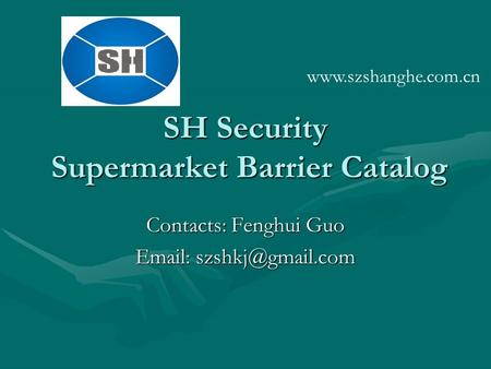 SH Security Supermarket Barrier Catalog Contacts: Fenghui Guo