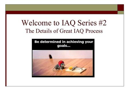 Welcome to IAQ Series #2 The Details of Great IAQ Process.