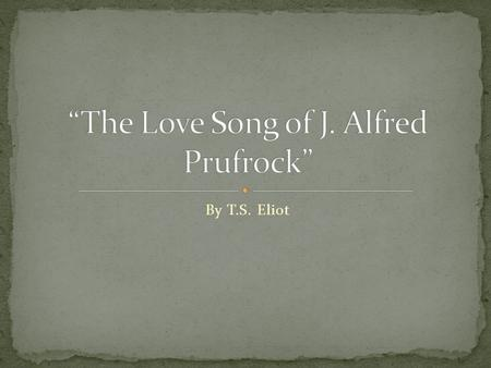 The explication of eliots poem the love song of j alfred prufrock