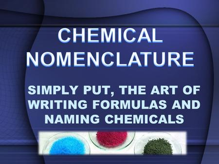 SIMPLY PUT, THE ART OF WRITING FORMULAS AND NAMING CHEMICALS.