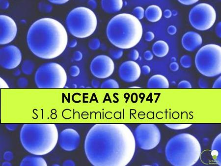 NCEA AS 90947 S1.8 Chemical Reactions NCEA L1 Science 2012.