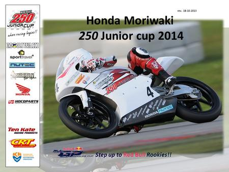 Rev. 18-10-2013 Honda Moriwaki 250 Junior cup 2014 Step up to Red Bull Rookies!!
