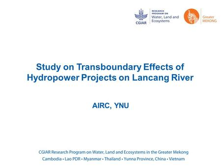 Study on Transboundary Effects of Hydropower Projects on Lancang River AIRC, YNU.