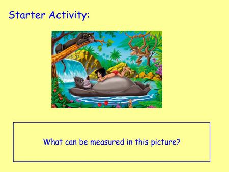 Starter Activity: What can be measured in this picture?