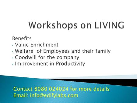 Benefits Value Enrichment Welfare of Employees and their family Goodwill for the company Improvement in Productivity Contact 8080 024024 for more details.
