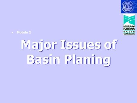 "Major Issues of Basin Planing Module 2. ""..the Mekong River Basin and the related natural resources and environment are natural assets of immense value…"""