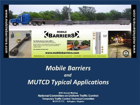Mobile Barriers and MUTCD Typical Applications 2010 Annual Meeting National Committee on Uniform Traffic Control Temporary Traffic Control Technical Committee.