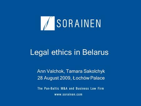 Legal ethics in Belarus Ann Valchok, Tamara Sakolchyk 28 August 2009, Łochów Palace.