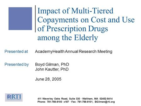 Impact of Multi-Tiered Copayments on Cost and Use of Prescription Drugs among the Elderly Presented at AcademyHealth Annual Research Meeting Presented.