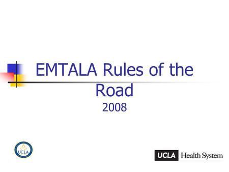 EMTALA Rules of the Road 2008. 1 The History of EMTALA The Emergency Medical Treatment and Labor Act (EMTALA) was enacted by Congress in 1986 as part.