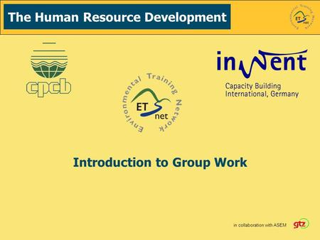 The Human Resource Development in collaboration with ASEM Introduction to Group Work.