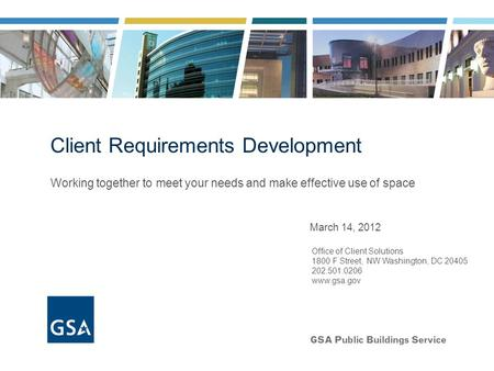 March 14, 2012 Office of Client Solutions 1800 F Street, NW Washington, DC 20405 202.501.0206 www.gsa.gov Working together to meet your needs and make.