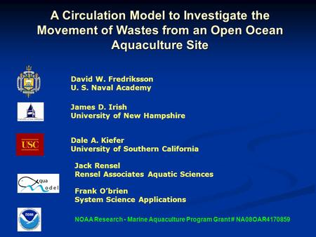 A Circulation Model to Investigate the Movement of Wastes from an Open Ocean Aquaculture Site David W. Fredriksson U. S. Naval Academy NOAA Research -