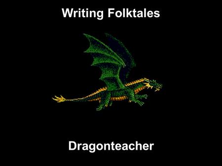 Writing Folktales Dragonteacher Folktales Remember, a folktale is first and foremost a STORY! Always remember the audience you are trying to reach Write.