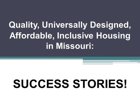 Quality, Universally Designed, Affordable, Inclusive Housing in Missouri: SUCCESS STORIES!