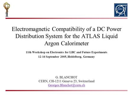 Electromagnetic Compatibility of a DC Power Distribution System for the ATLAS Liquid Argon Calorimeter G. BLANCHOT CERN, CH-1211 Geneva 23, Switzerland.