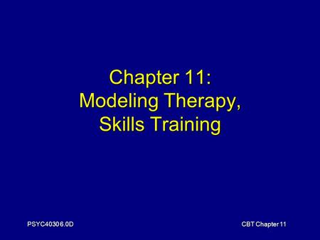 PSYC4030 6.0DCBT Chapter 11 Chapter 11: Modeling Therapy, Skills Training.