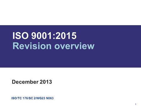 ISO9001:2015 Revisionoverview December 2013 ISO/TC 176/SC 2/WG23 N063 1.
