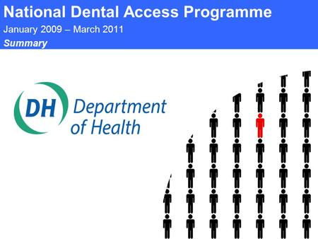 National Dental Access Programme January 2009 – March 2011 Summary.