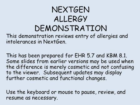 NEXTGEN ALLERGY DEMONSTRATION This demonstration reviews entry of allergies and intolerances in NextGen. This has been prepared for EHR 5.7 and KBM 8.1.